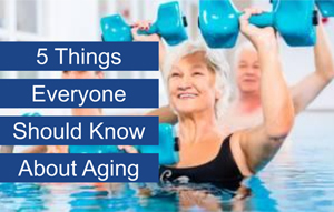 5 Things Everyone Should Know About Ageing