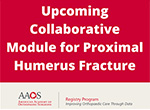 Upcoming Collaborative Module for Proximal Humerus Fracture